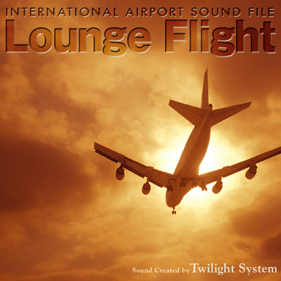 「INTERNATIONAL AIRPORT SOUND FILE Lounge Flight」ジャケット