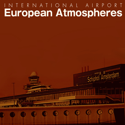 「INTERNATIONAL AIRPORT SOUND FILE European Atmospheres」ジャケット